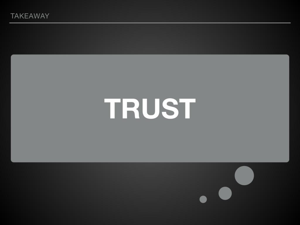 TRUST TAKEAWAY
