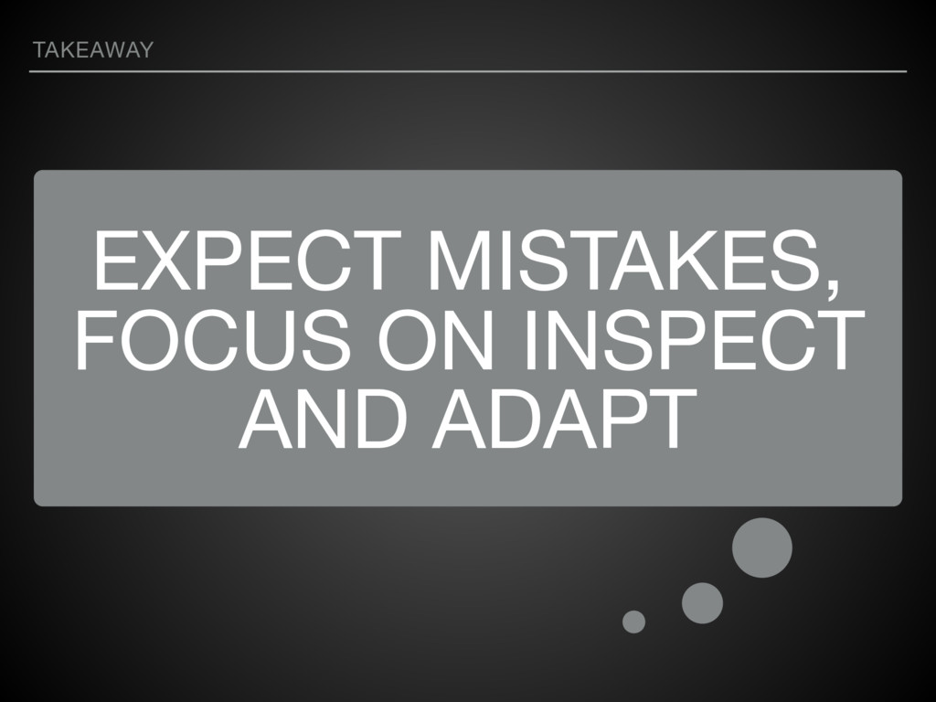 EXPECT MISTAKES, FOCUS ON INSPECT AND ADAPT TAK...
