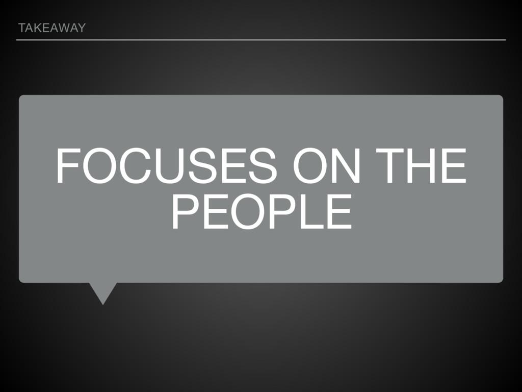 FOCUSES ON THE PEOPLE TAKEAWAY