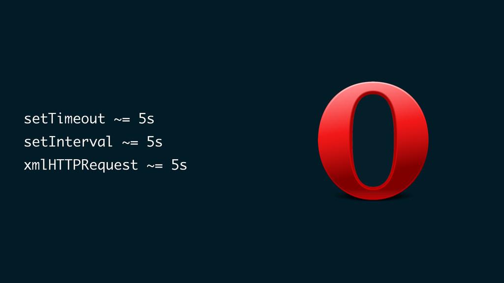 setTimeout ~= 5s setInterval ~= 5s xmlHTTPReque...