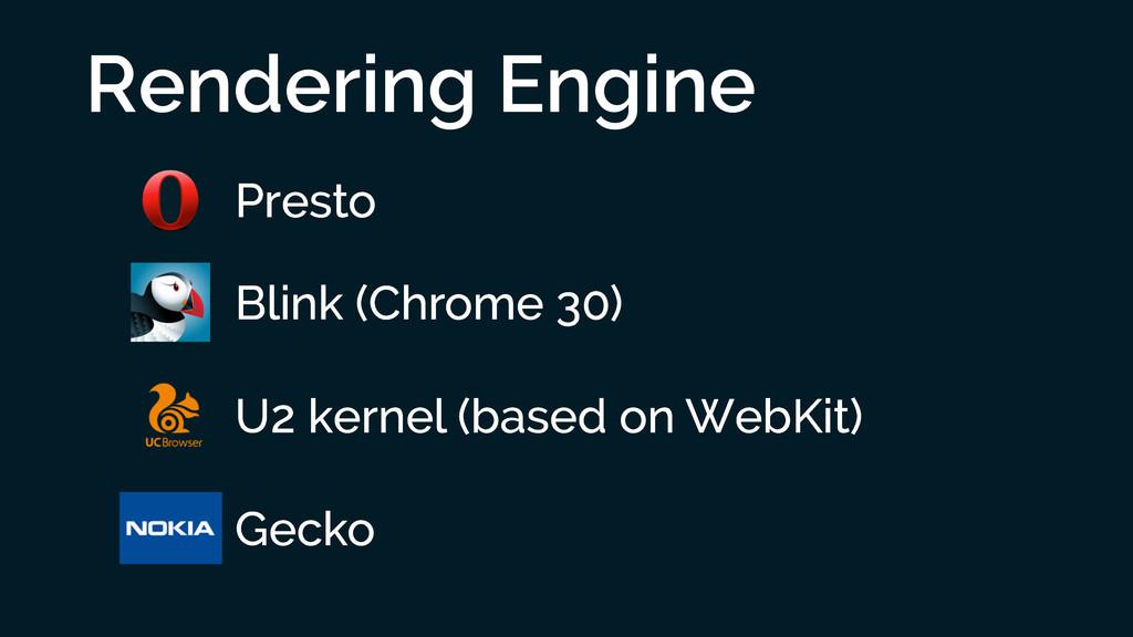 Rendering Engine Presto Blink (Chrome 30) U2 ke...