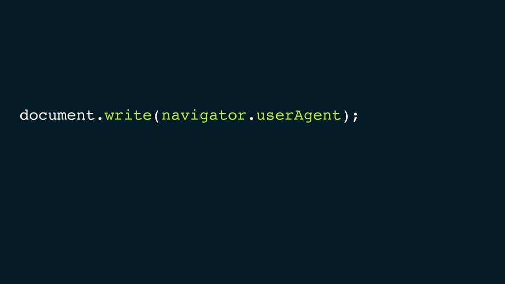 document.write(navigator.userAgent);
