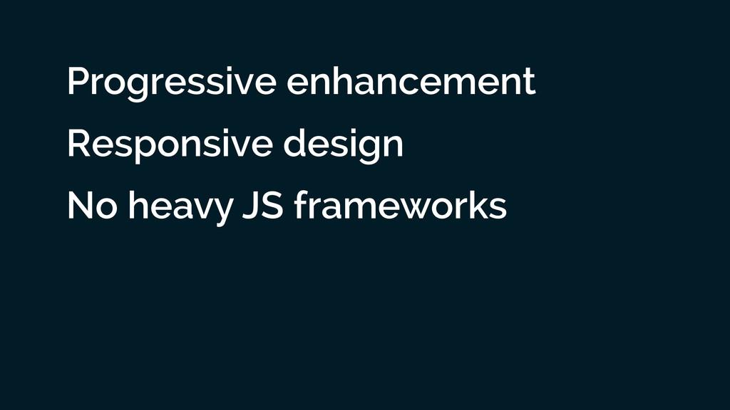 Progressive enhancement Responsive design No he...