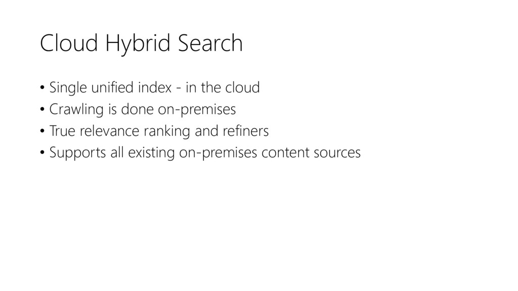 Cloud Hybrid Search • Single unified index - in...