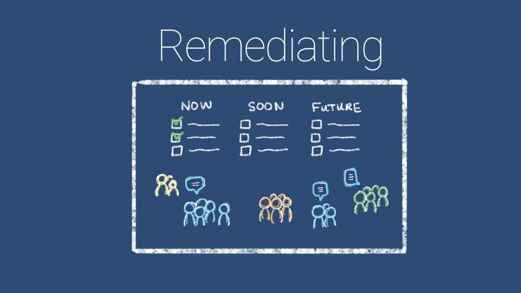 Remediating