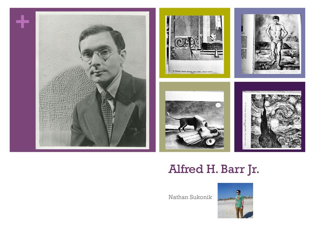 + Alfred H. Barr Jr. Nathan Sukonik