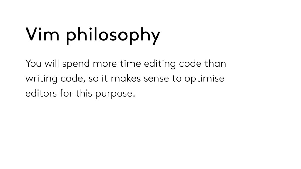 You will spend more time editing code than writ...
