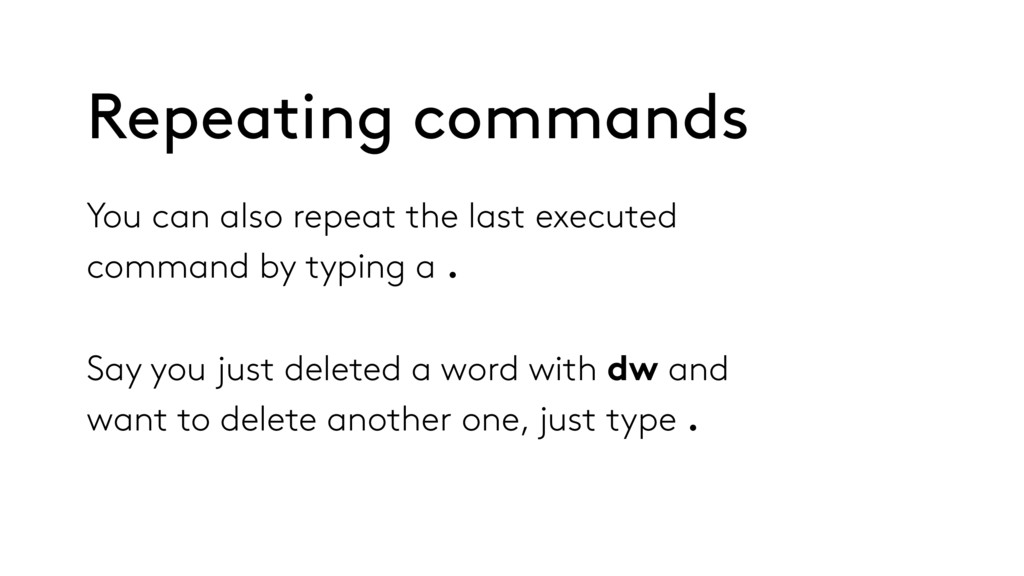 You can also repeat the last executed command b...