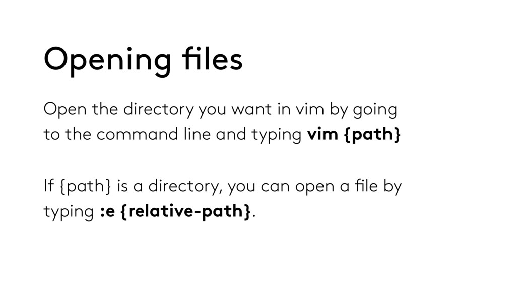 Opening files Open the directory you want in vi...