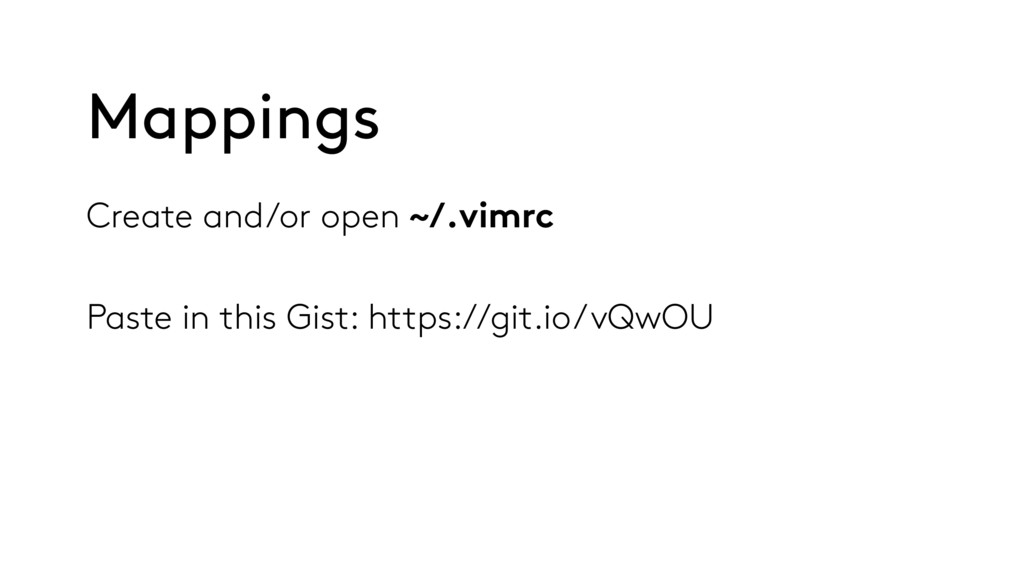 Create and/or open ~/.vimrc Paste in this Gist:...