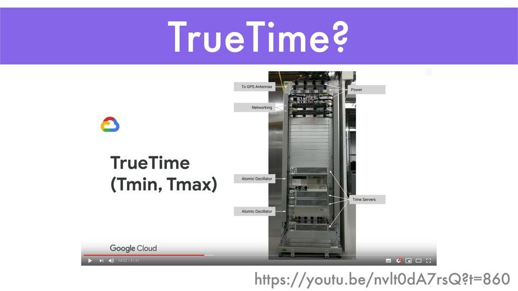 TrueTime? https://youtu.be/nvlt0dA7rsQ?t=860