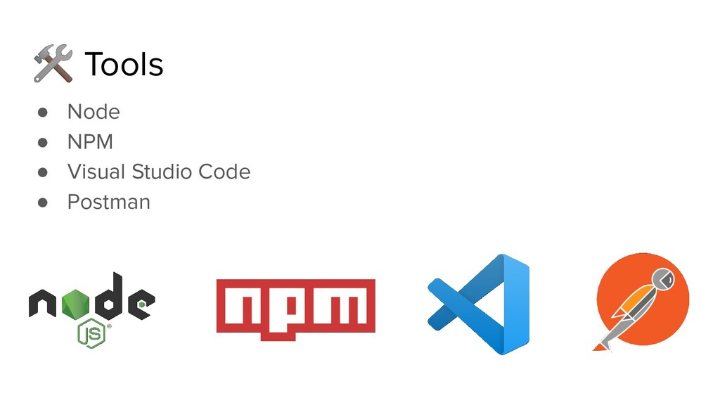 Tools ● Node ● NPM ● Visual Studio Code ● Post...