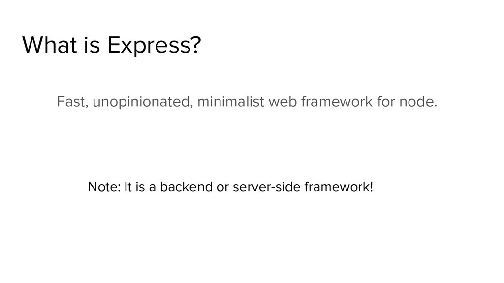 What is Express? Fast, unopinionated, minimalis...