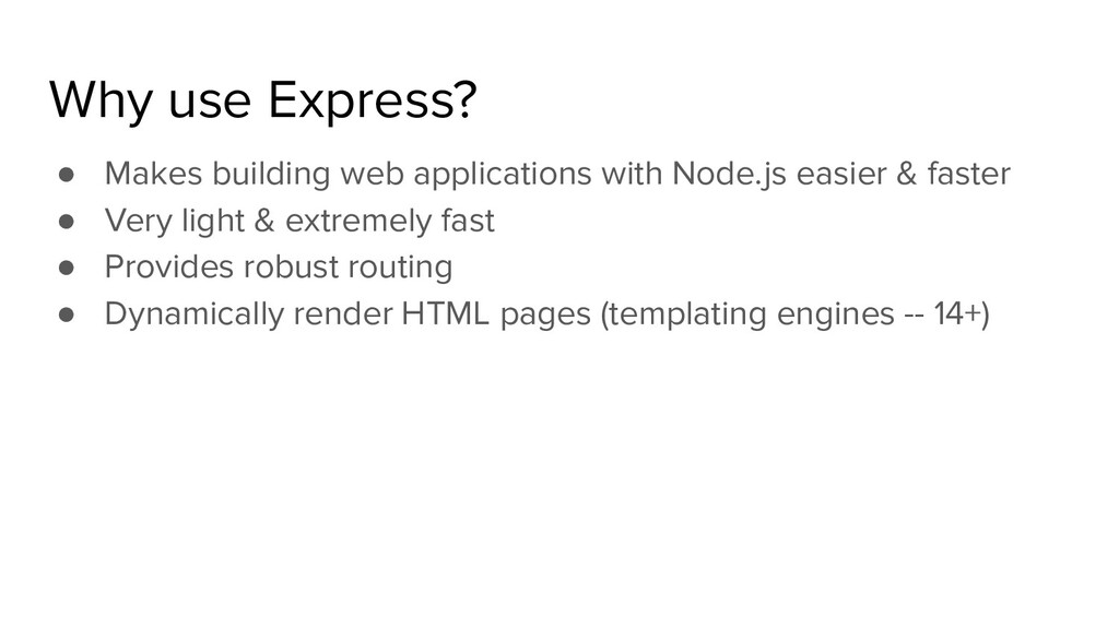 Why use Express? ● Makes building web applicati...