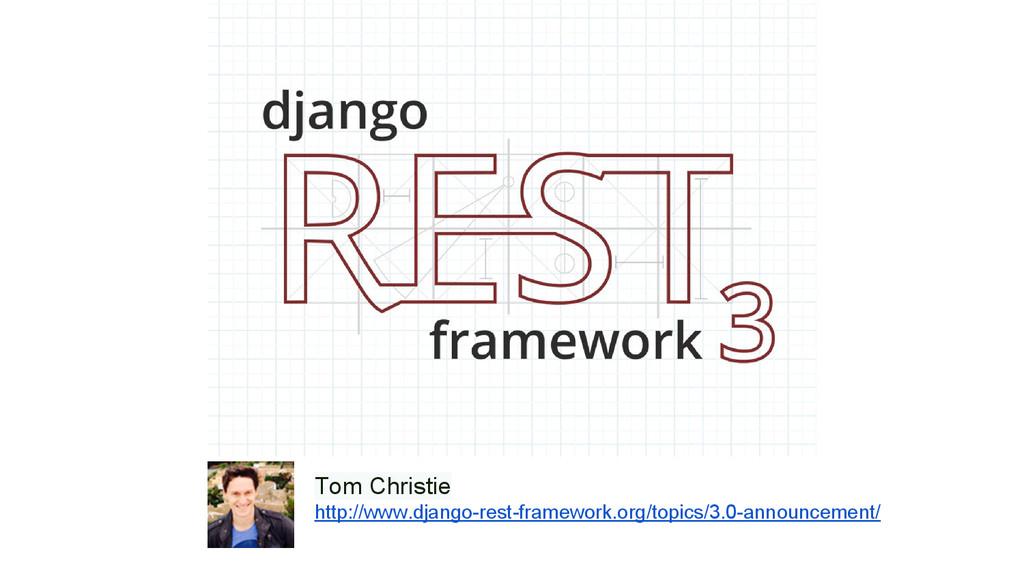 Tom Christie http://www.django-rest-framework.o...