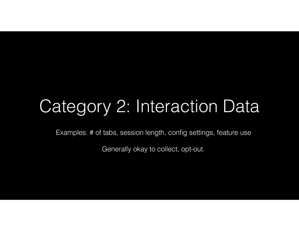 Category 2: Interaction Data Examples: # of tab...
