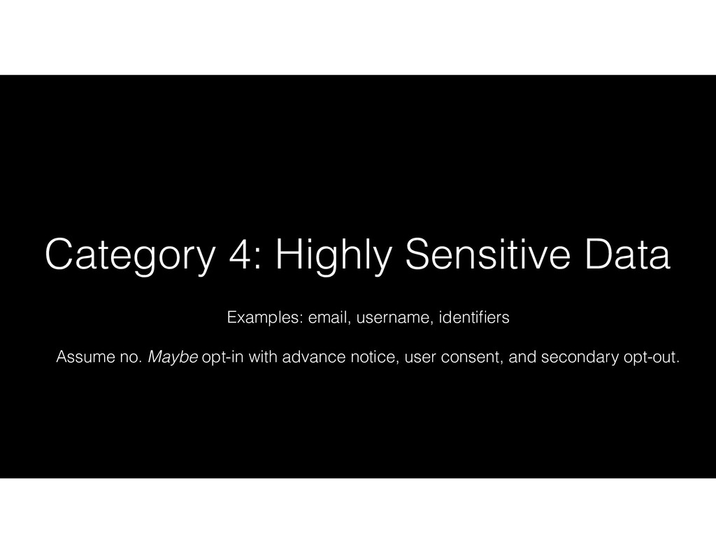 Category 4: Highly Sensitive Data Examples: ema...
