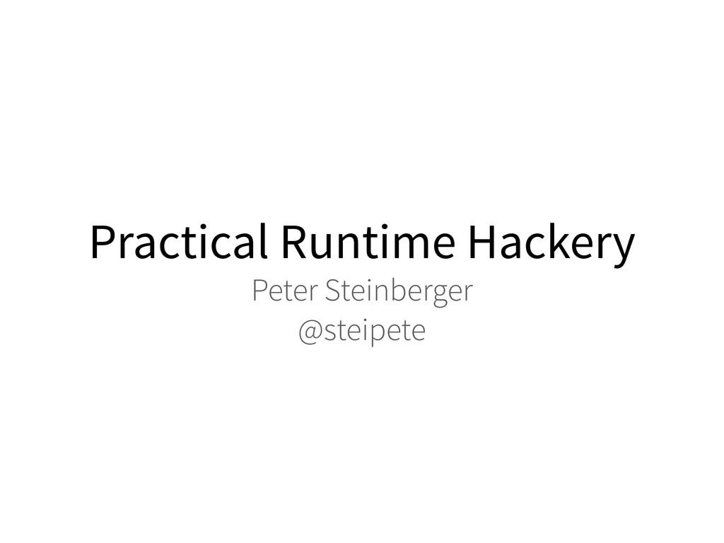 Practical Runtime Hackery Peter Steinberger @st...