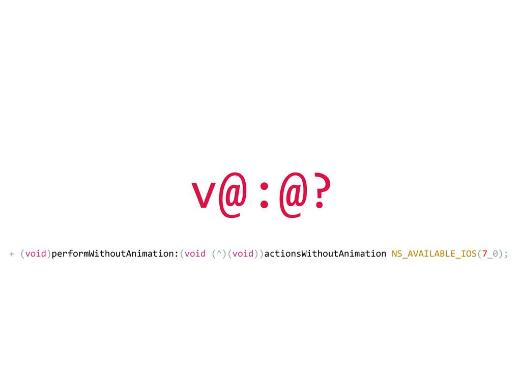 + (void)performWithoutAnimation:(void (^)...