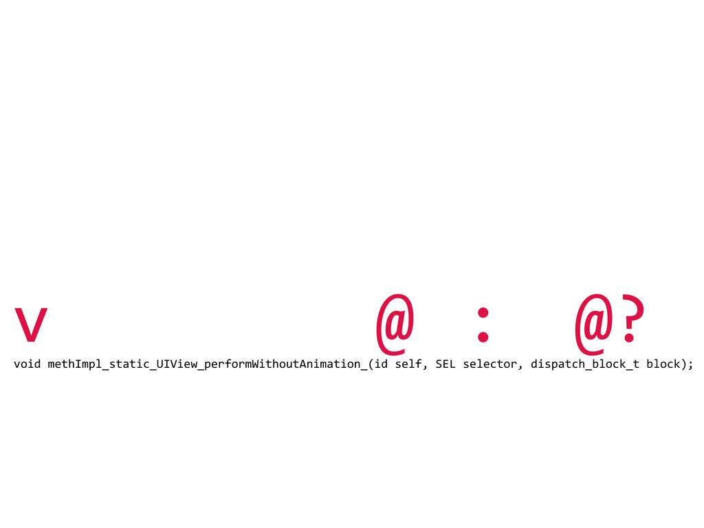 v @ : @? void methImpl_static_UIView_perform...