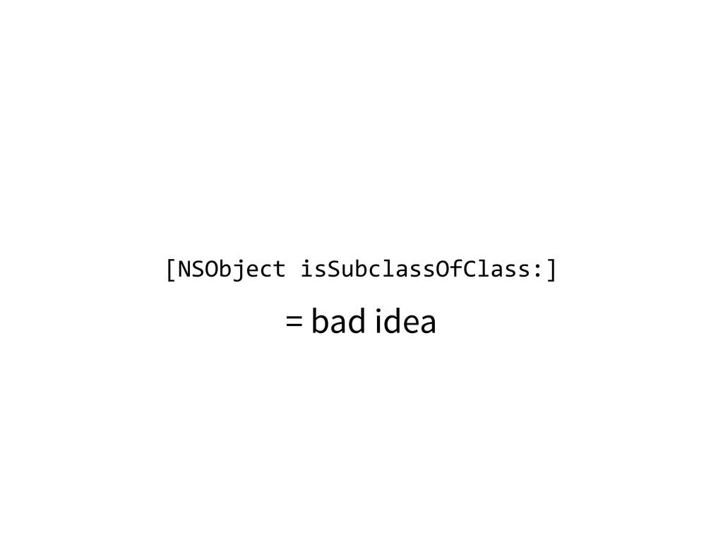 [NSObject isSubclassOfClass:] = bad idea