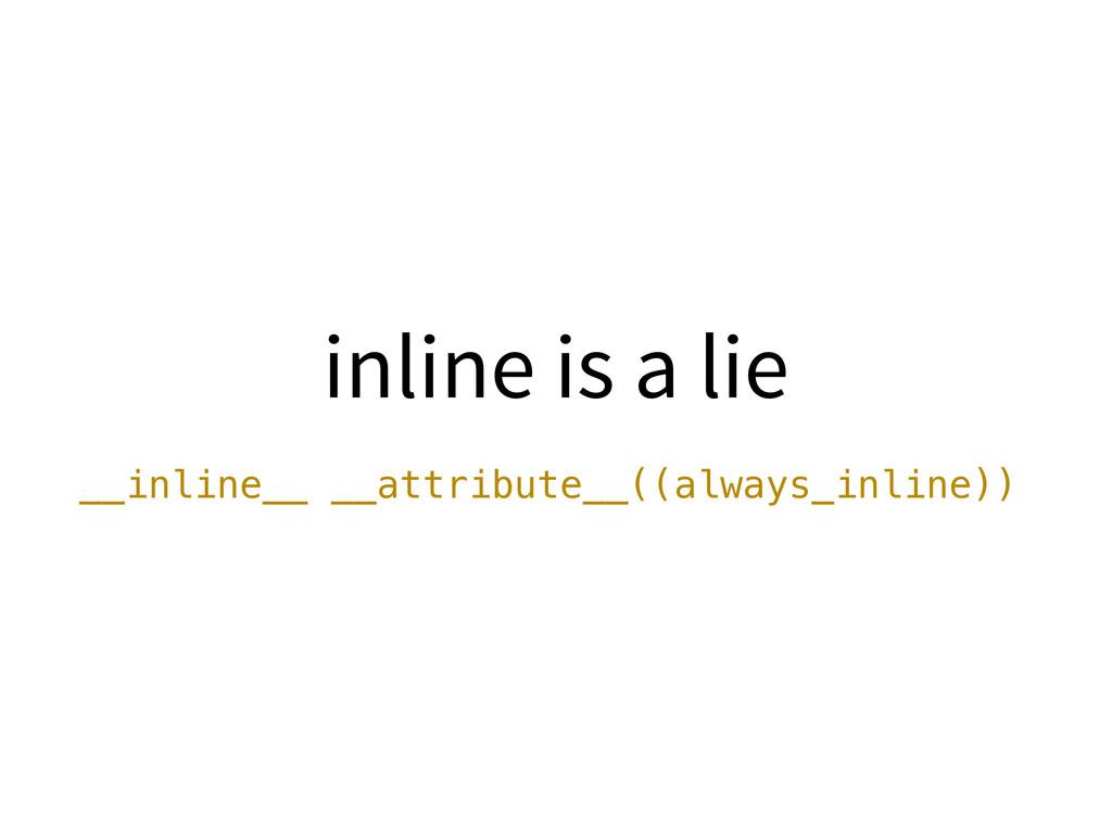 inline is a lie __inline__ __attribute__((alway...