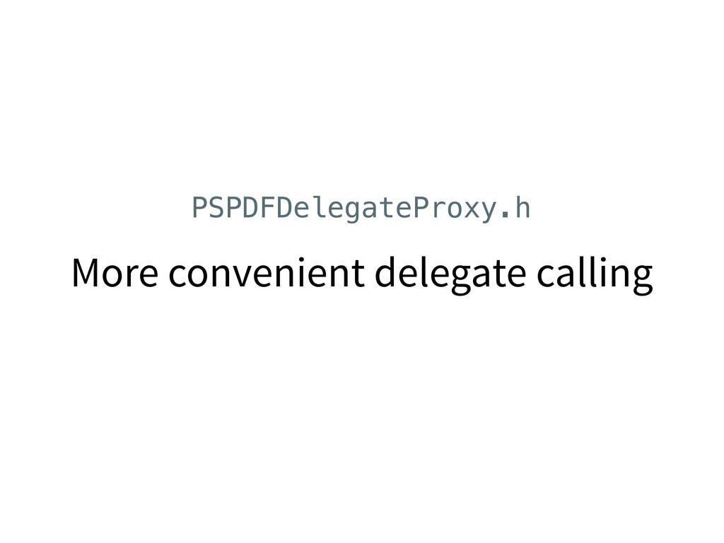 More convenient delegate calling PSPDFDelegateP...