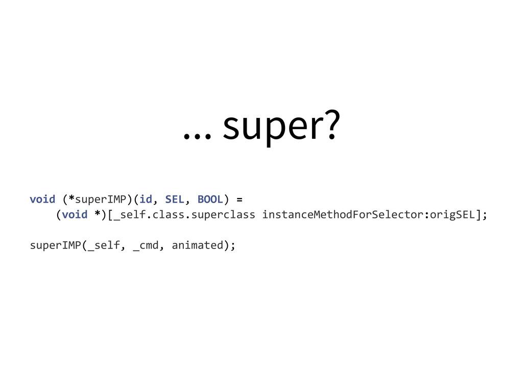 ... super? void (*superIMP)(id, SEL, B...