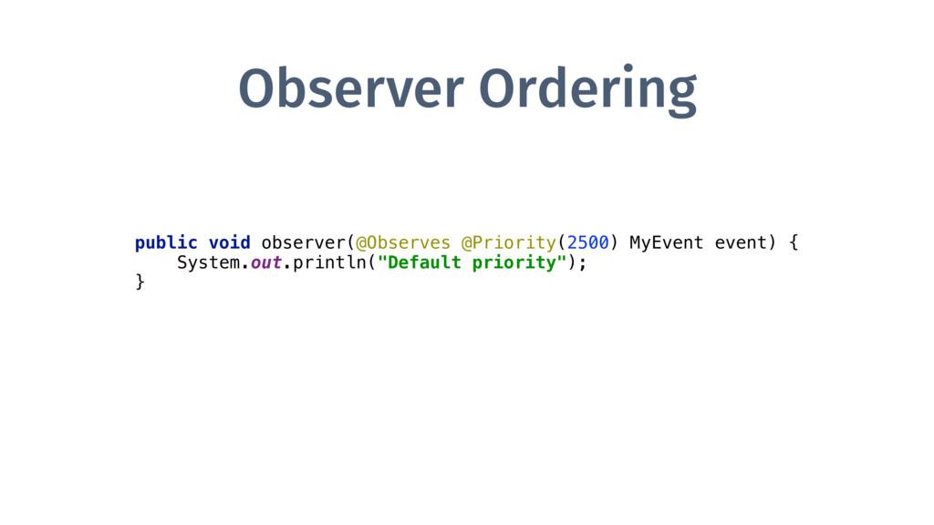 Observer Ordering public void observer(@Observe...