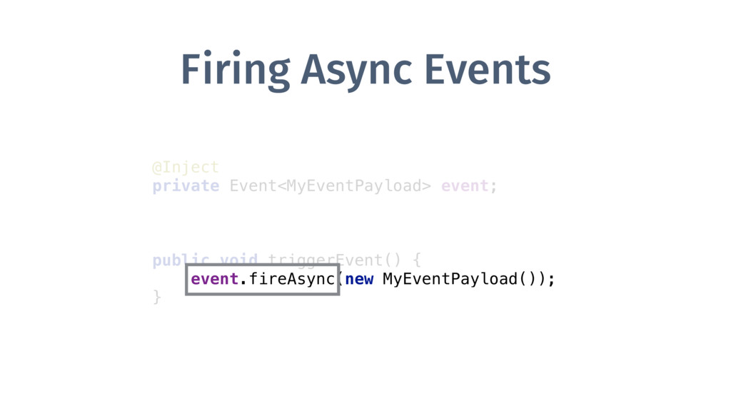 Firing Async Events @Inject private Event<MyEv...