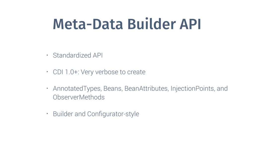 Meta-Data Builder API • Standardized API • CDI ...
