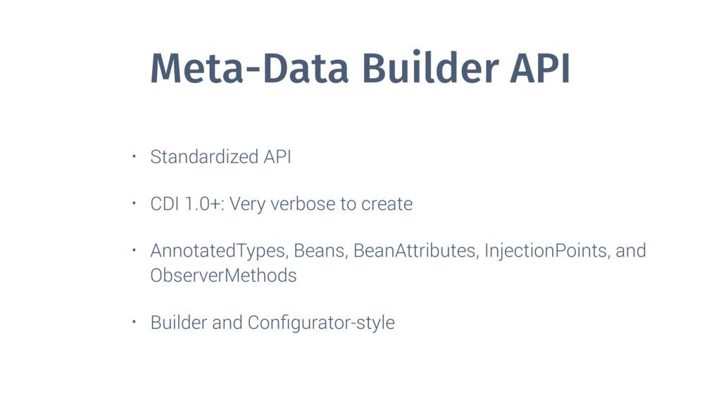 Meta-Data Builder API • Standardized API • CDI ...