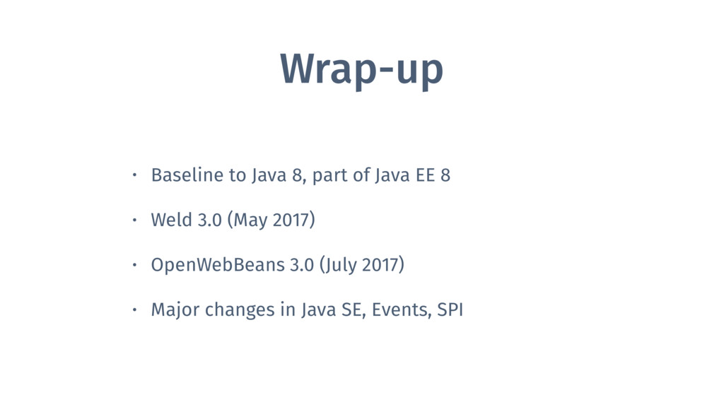Wrap-up • Baseline to Java 8, part of Java EE 8...