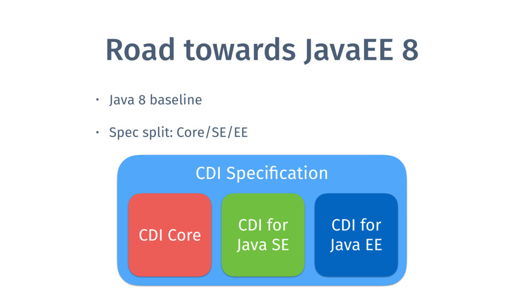 Road towards JavaEE 8 • Java 8 baseline • Spec ...