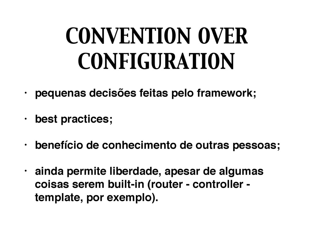 CONVENTION OVER CONFIGURATION • pequenas decisõ...
