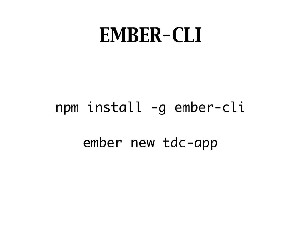 EMBER-CLI npm install -g ember-cli  ember new ...