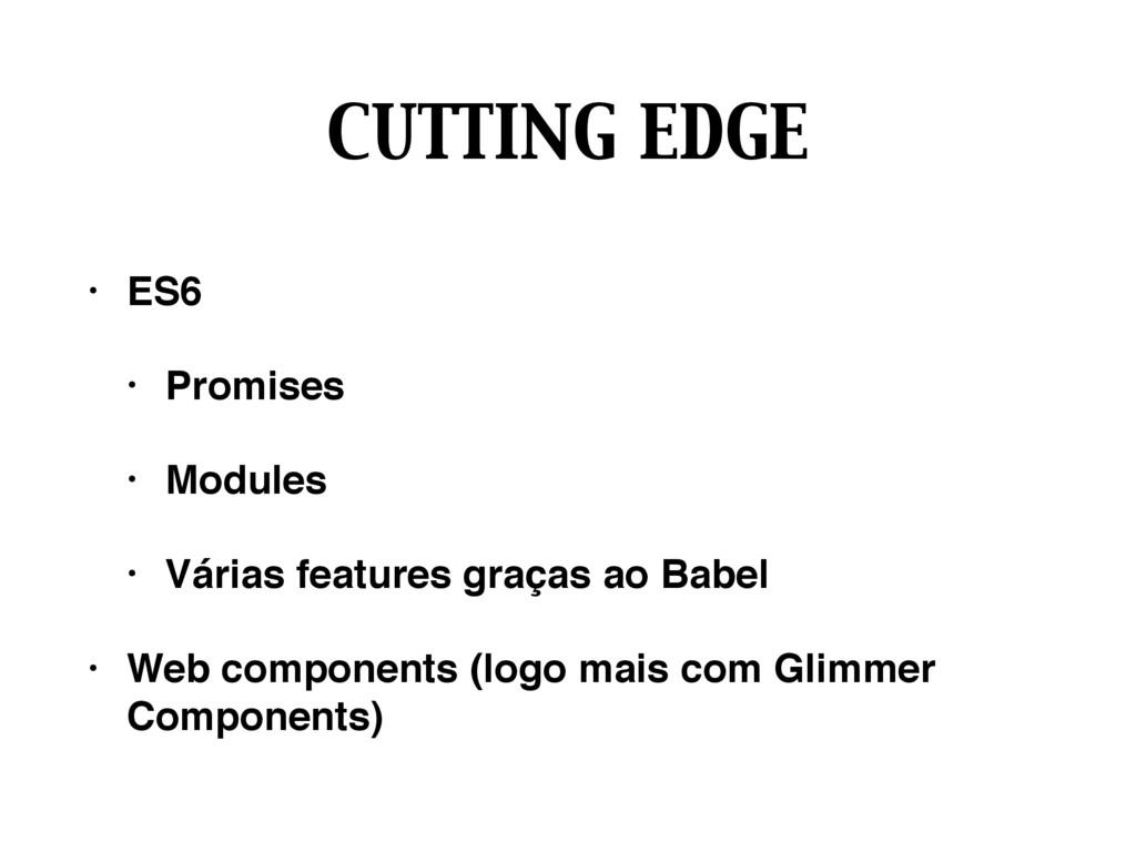 CUTTING EDGE • ES6 • Promises • Modules • Vária...
