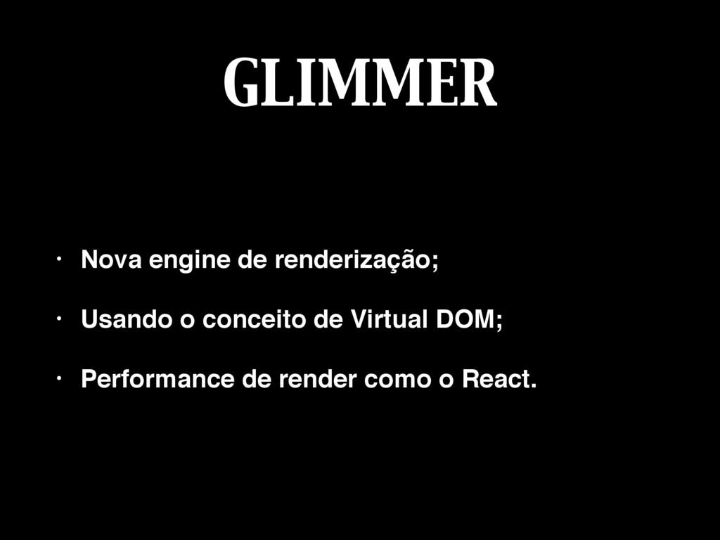 GLIMMER • Nova engine de renderização; • Usando...