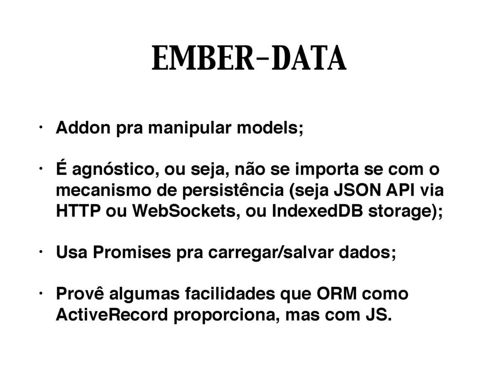 EMBER-DATA • Addon pra manipular models; • É ag...