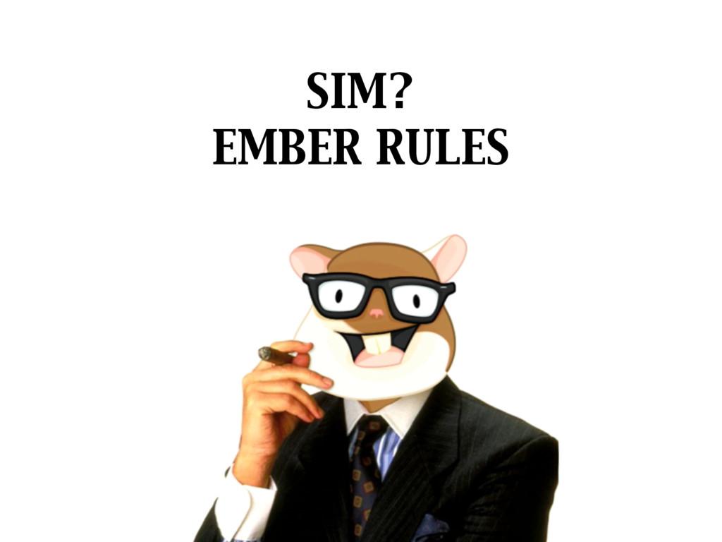 SIM?  EMBER RULES