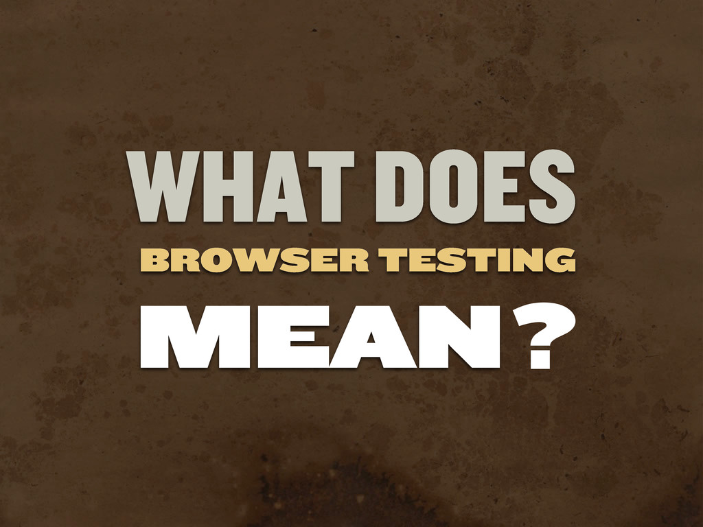 WHAT DOES BROWSER TESTING MEAN?