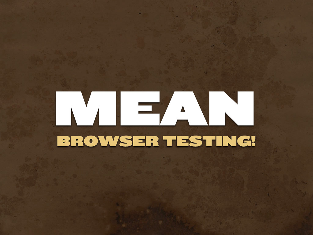 BROWSER TESTING! MEAN