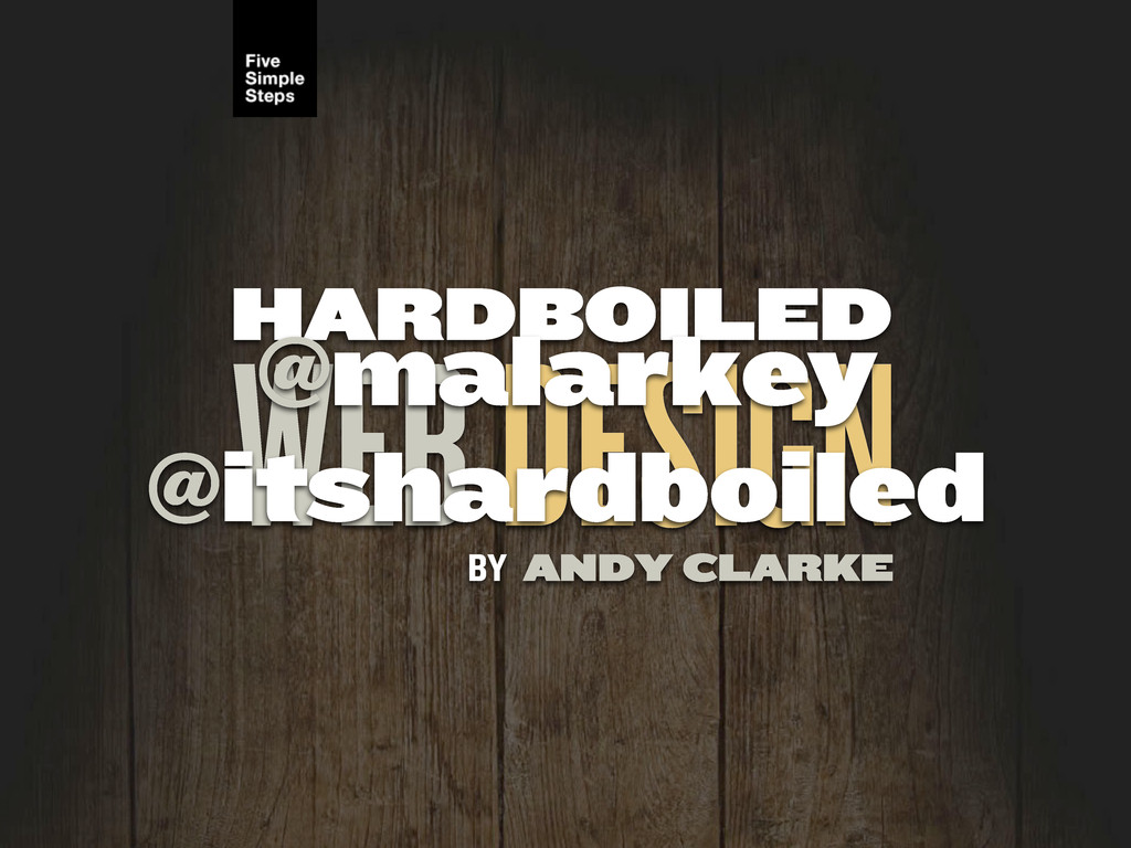 HARDBOILED WEB DESIGN ANDY CLARKE BY @malarkey ...