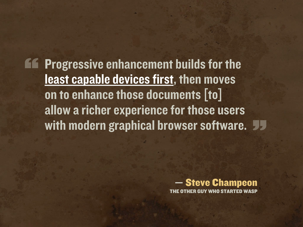 Progressive enhancement builds for the least ca...