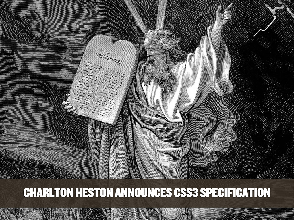 CHARLTON HESTON ANNOUNCES CSS3 SPECIFICATION