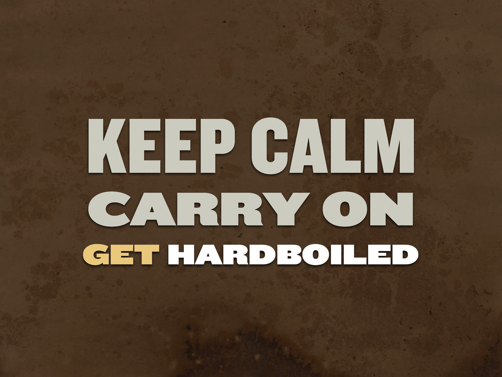 KEEP CALM CARRY ON GET HARDBOILED