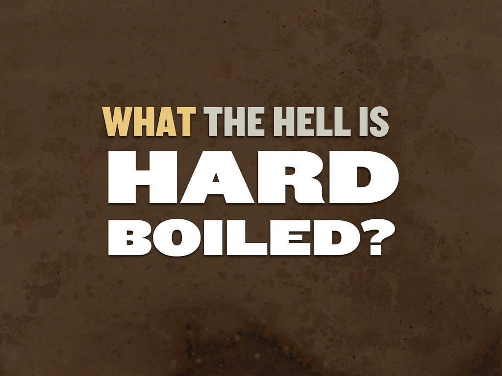 WHAT THE HELL IS HARD BOILED?