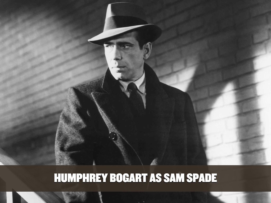 HUMPHREY BOGART AS SAM SPADE