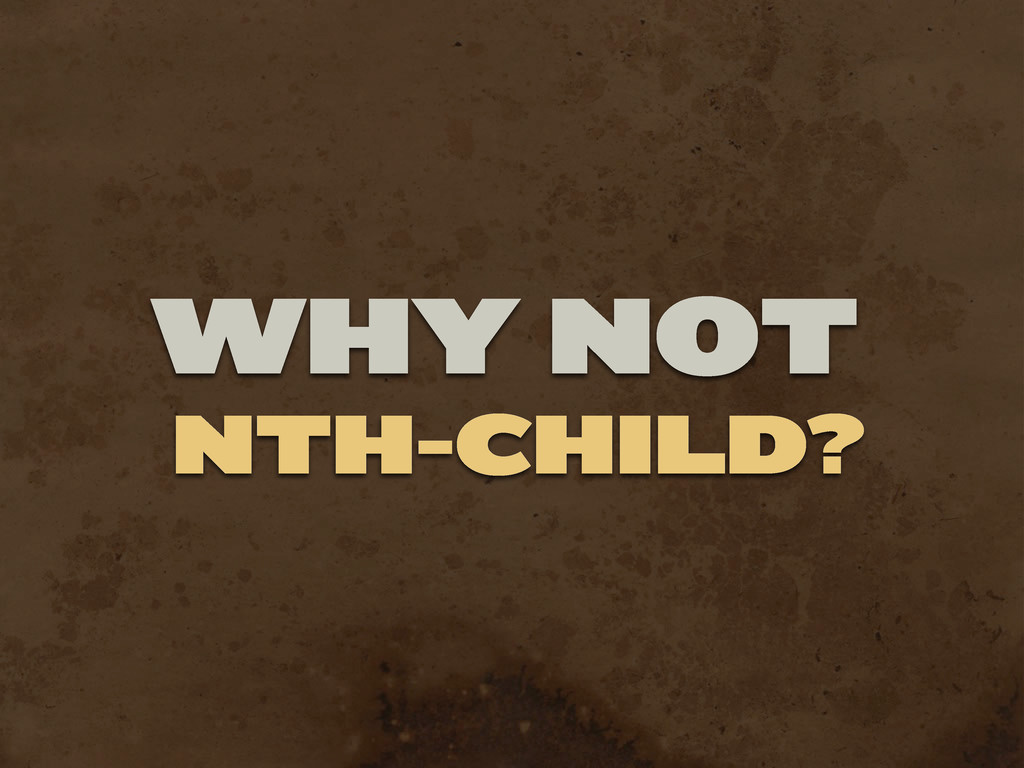 NTH-CHILD? WHY NOT