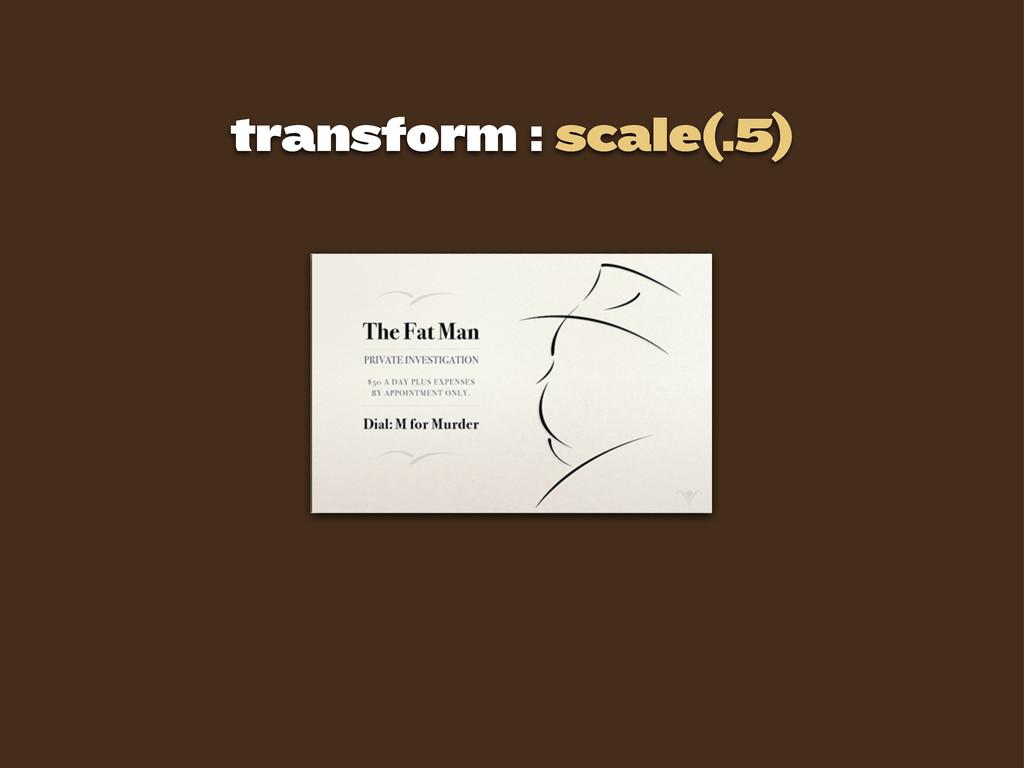 transform : scale(.5)